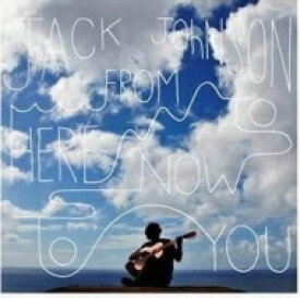 Jack Johnson ジャックジョンソン / From Here To Now To You 輸入盤 【CD】
