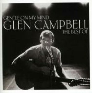 Glen Campbell グレンキャンベル / Gentle On My Mind: The Best Of 輸入盤 【CD】