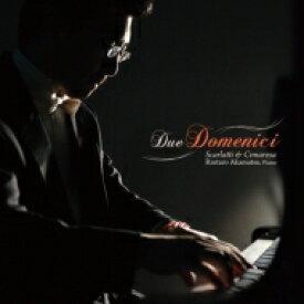 【送料無料】 『ふたりのドメニコ〜スカルラッティ&チマローザ:ソナタ集』 赤松林太郎(ピアノ) 輸入盤 【CD】