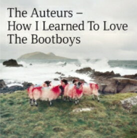 【送料無料】 Auteurs / How I Learned To Love The Bootboys (Expanded Edition) 輸入盤 【CD】