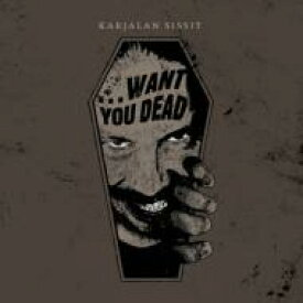 Karjalan Sissit / Want You Dead 輸入盤 【CD】