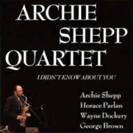 Archie Shepp アーチーシェップ / I Didn't Know About You 【CD】