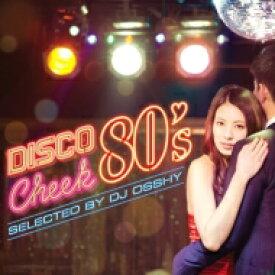 【送料無料】 ディスコ・チーク80's selected by DJ OSSHY 【CD】