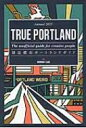 TRUE PORTLAND: The unofficial guide for creative people 創造都市ポートランドガイドAnnual 2015...