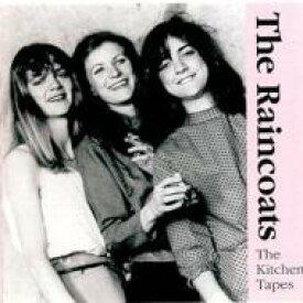 Raincoats レインコーツ / Kitchen Tapes 輸入盤 【CD】