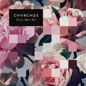 Chvrches / Every Open Eye 輸入盤 【CD】