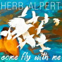 Herb Alpert ハーブアルパート / Come Fly With Me 輸入盤 【CD】