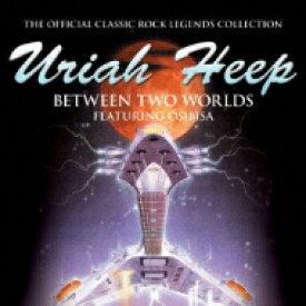 【送料無料】 Uriah Heep ユーライアヒープ / Between 2 Worlds ビィトゥイーン ツウ ワールド・ライヴ2004 (紙ジャケット) 【CD】