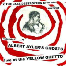 X_x / Albert Ayler's Ghosts Live At The Yellow Ghetto 輸入盤 【CD】