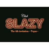 【送料無料】 Club SLAZY The 4th invitation〜Topaz〜 【DVD】