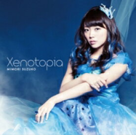 三森すずこ / Xenotopia 【通常盤】  【CD Maxi】