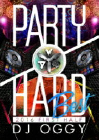 DJ OGGY / Party Hard Best 2016 First Half 【DVD】