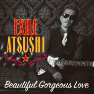 EXILE ATSUSHI エグザイルアツシ / Beautiful Gorgeous Love / First Liners 【CD Maxi】