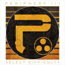 Periphery / PeripheryIII: Select Difficulty 【CD】