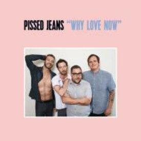 【送料無料】 Pissed Jeans / Why Love Now 輸入盤 【CD】