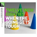 Twelve Inch 80s: When The Going Gets Tough 輸入盤 【CD】