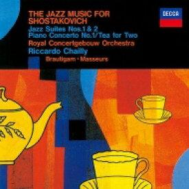 Shostakovich ショスタコービチ / ジャズ組曲第1番、第2番、ピアノ協奏曲第1番、タヒチ・トロット リッカルド・シャイー & コンセルトヘボウ管弦楽団、ロナルド・ブラウティハム 【SHM-CD】