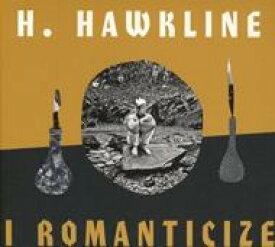 【送料無料】 H Hawkline / I Romanticize 輸入盤 【CD】