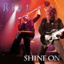 【送料無料】 Riot ライオット / Shine On 輸入盤 【CD】