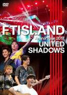 FTISLAND エフティアイランド / FTISLAND Arena Tour 2017 - UNITED SHADOWS - (DVD) 【DVD】