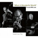 Sweet Jazz Trio スウィートジャズトリオ / What A Wonderful World To Louis With Love 【CD】