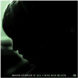 Mavis Staples メイビスステイプルズ / If All I Was Was Black 輸入盤 【CD】