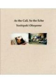 "【送料無料】 ""As the Call, So the Echo"" / 奥山由之 【本】"