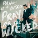Panic! At The Disco パニックアットザディスコ Panic At The Disco / Pray For The Wicked 【CD】