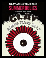 "【送料無料】 GLAY グレイ / GLAY ARENA TOUR 2017 ""SUMMERDELICS"" in SAITAMA SUPER ARENA (Blu-ray) 【BLU-RAY DISC】"
