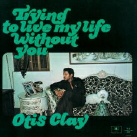 Otis Clay オーティスクレイ / Trying To Live My Life Without You 【CD】