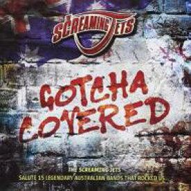【送料無料】 Screaming Jets / Gotcha Covered 輸入盤 【CD】