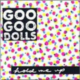 Goo Goo Dolls グーグードールズ / Hold Me Up 輸入盤 【CD】
