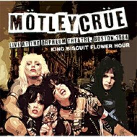 【送料無料】 Motley Crue モトリークルー / Live At The Orpheum Theatre, Boston, 1984 King Biscuit Flower 輸入盤 【CD】
