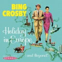 Bing Crosby ビングクロスビー / Holiday In Europe (And Beyond!) 輸入盤 【CD】
