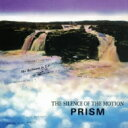 【送料無料】 Prism プリスム / Silence Of The Motion 【CD】