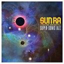 Sun Ra サンラ / Super-sonic Jazz (180グラム重量盤レコード) 【LP】