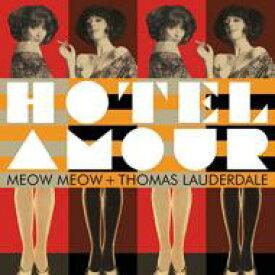 【送料無料】 Meow Meow / Thomas Lauderdale / Hotel Amour 輸入盤 【CD】