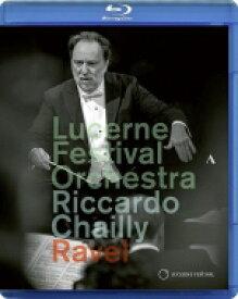 Ravel ラベル / ボレロ、『ダフニスとクロエ』組曲、ラ・ヴァルス、高雅で感傷的なワルツ リッカルド・シャイー&ルツェルン祝祭管弦楽団 【BLU-RAY DISC】