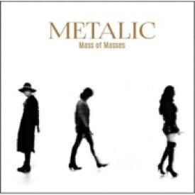 【送料無料】 METALIC / Mass of Masses 【CD】