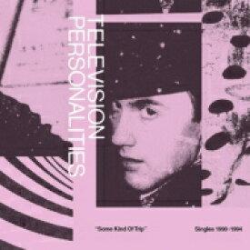 【送料無料】 Television Personalities / Some Kind Of Trip (Singles 1990-1994) 輸入盤 【CD】