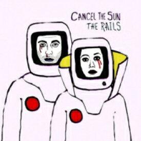 【送料無料】 Rails / Cancel The Sun 輸入盤 【CD】