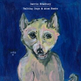 Darrin Bradbury / Talking Dogs & Atom Bombs 輸入盤 【CD】