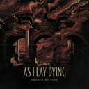 AS I LAY DYING アズアイレイダイイング / Shaped By Fire 輸入盤 【CD】