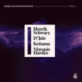 Kerri Chandler ケリーチャンドラー / Kerri Chandler Remixed Vol. 2 (Incl. Henrik Schwarz / D'julz / Kettama / Marquis Hawkes Remixes) (12インチシングルレコード) 【12in】