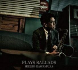 【送料無料】 河村英樹 / Plays Ballads 【CD】