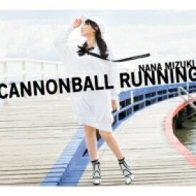 【送料無料】 水樹奈々 ミズキナナ / CANNONBALL RUNNING 【初回限定盤】(+Blu-ray) 【CD】