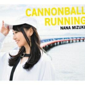 【送料無料】 水樹奈々 ミズキナナ / CANNONBALL RUNNING 【初回限定盤】 【CD】