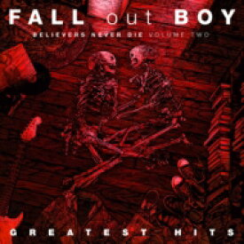 【送料無料】 Fall Out Boy フォールアウトボーイ / Believers Never Die Volume Two Greatest Hits 【CD】