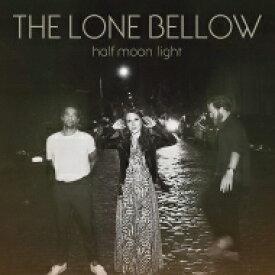 【送料無料】 Lone Bellow / Half Moon Light 【LP】