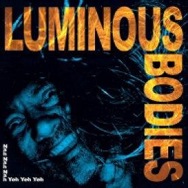 Luminous Bodies / Nah Nah Nah Yeh Yeh Yeh 【LP】